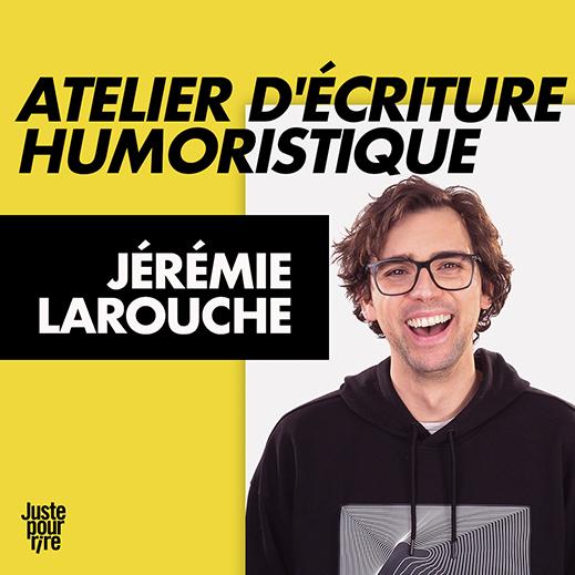 Atelier d'écriture humoristique : Jérémie Larouche